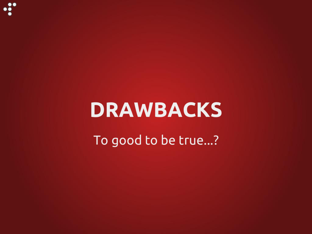 To good to be true...? DRAWBACKS
