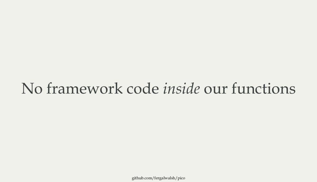 github.com/fergalwalsh/pico No framework code i...
