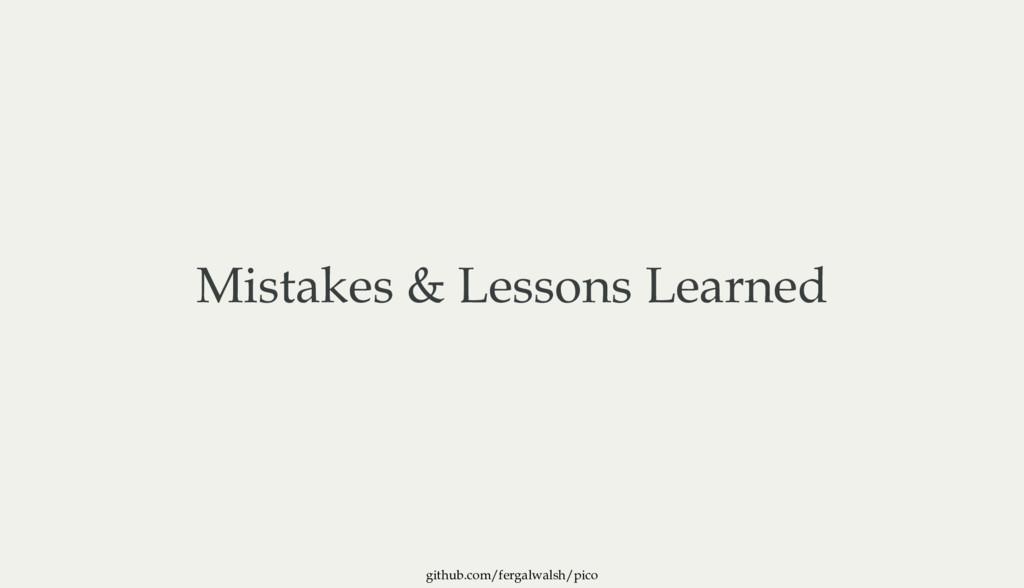 github.com/fergalwalsh/pico Mistakes & Lessons ...