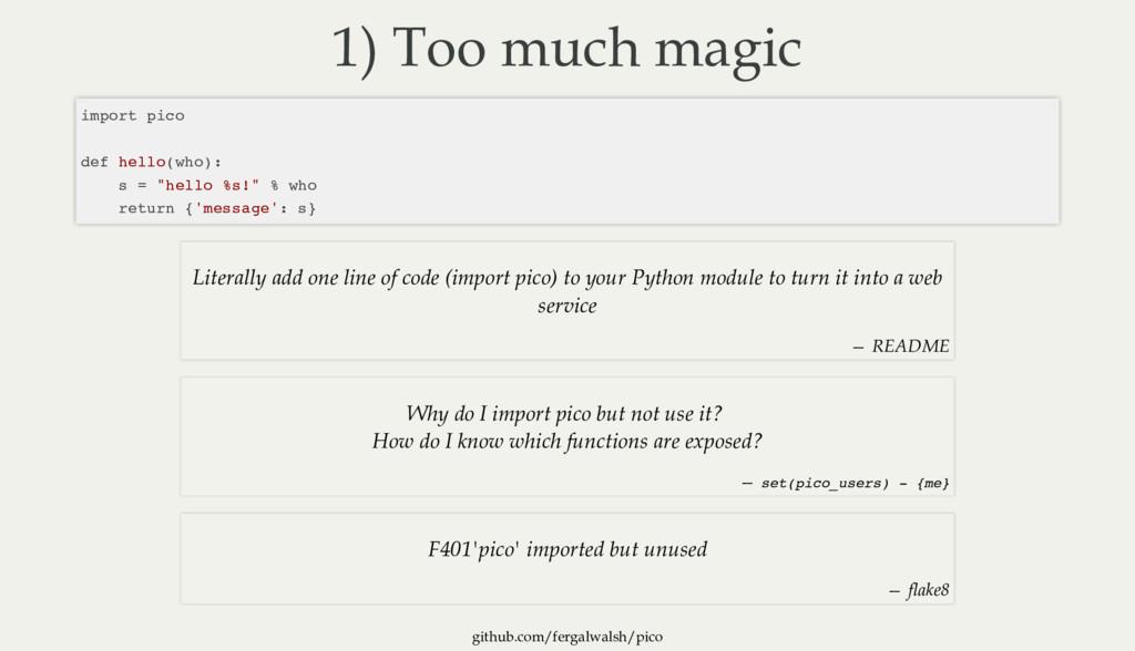 github.com/fergalwalsh/pico 1) Too much magic i...