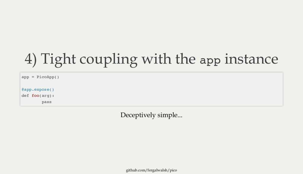 github.com/fergalwalsh/pico 4) Tight coupling w...