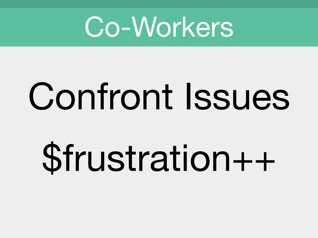 Confront Issues  $frustration++ Co-Workers