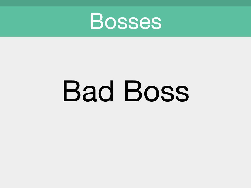 Bad Boss  Bosses