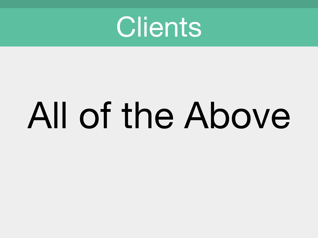 All of the Above  Clients