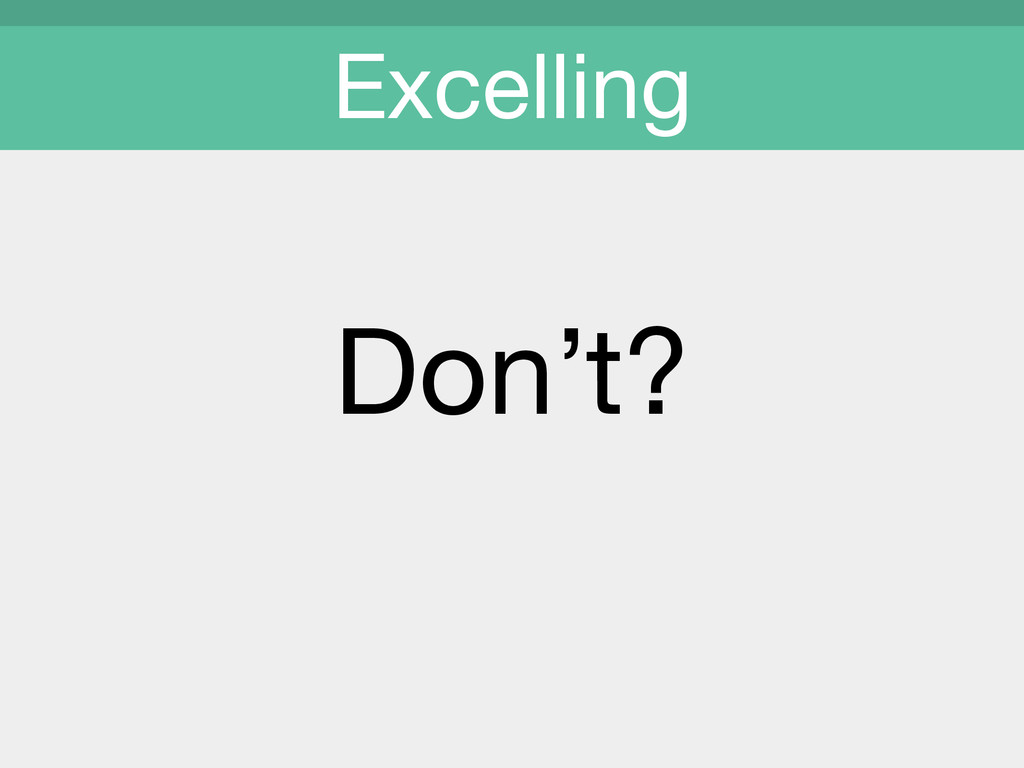 Don't?  Excelling