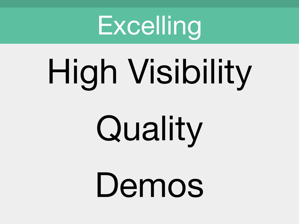 High Visibility  Quality  Demos  Excelling