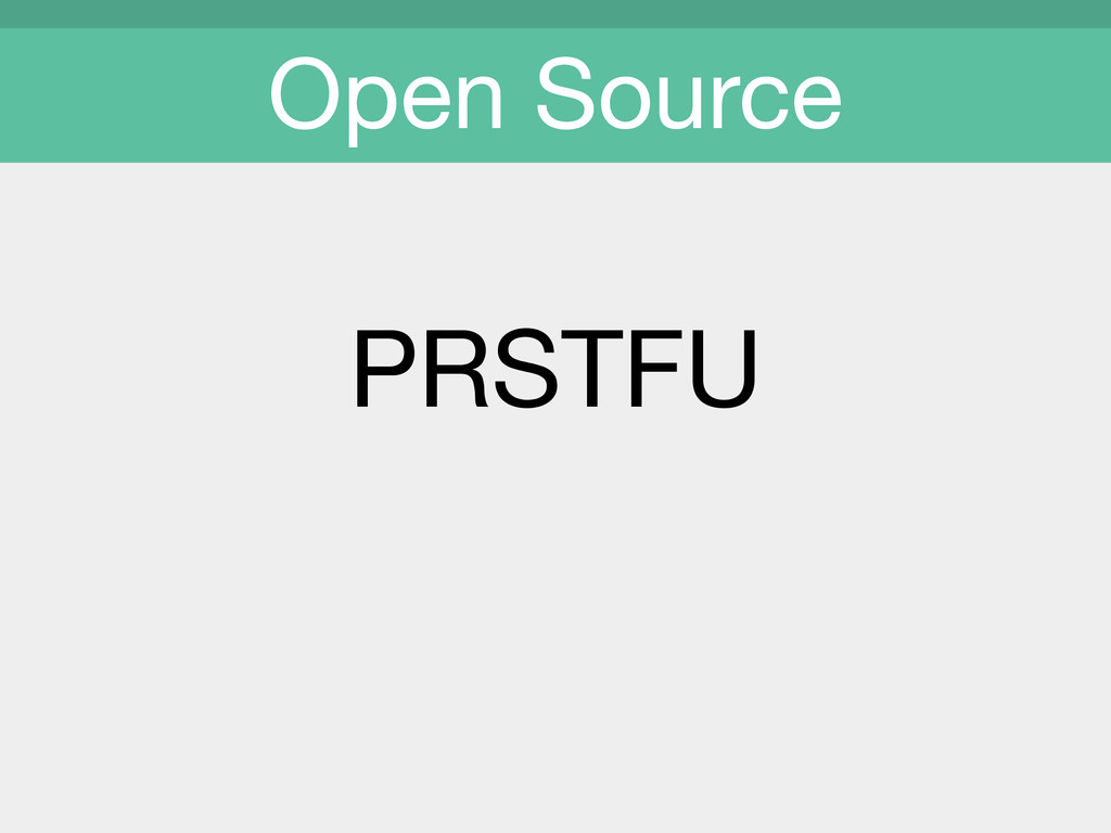 PRSTFU  Open Source