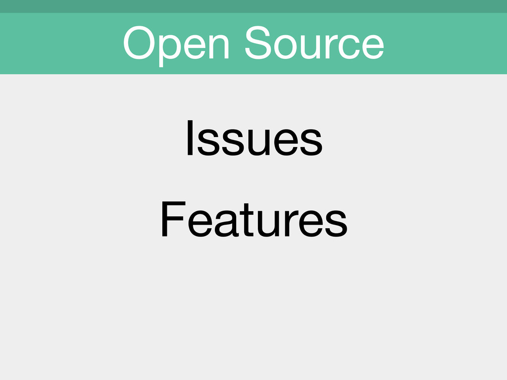 Issues  Features  Open Source