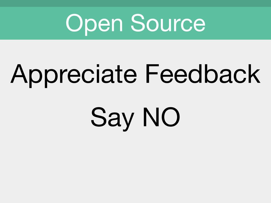 Appreciate Feedback  Say NO  Open Source