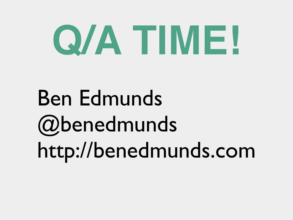 Q/A TIME! Ben Edmunds  @benedmunds  http://...