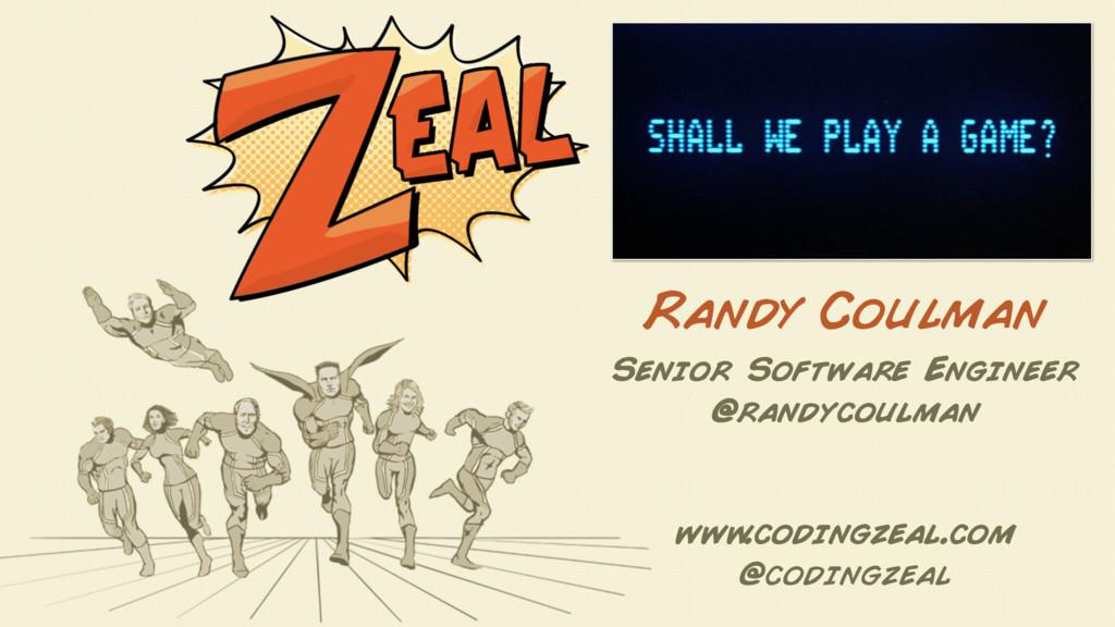 www .codingzeal.com @codingzeal Randy Coulman S...
