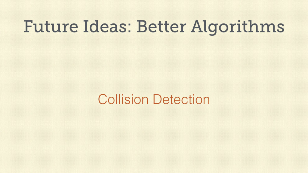 Future Ideas: Better Algorithms Collision Detec...