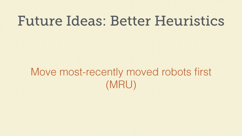 Future Ideas: Better Heuristics Move most-recen...
