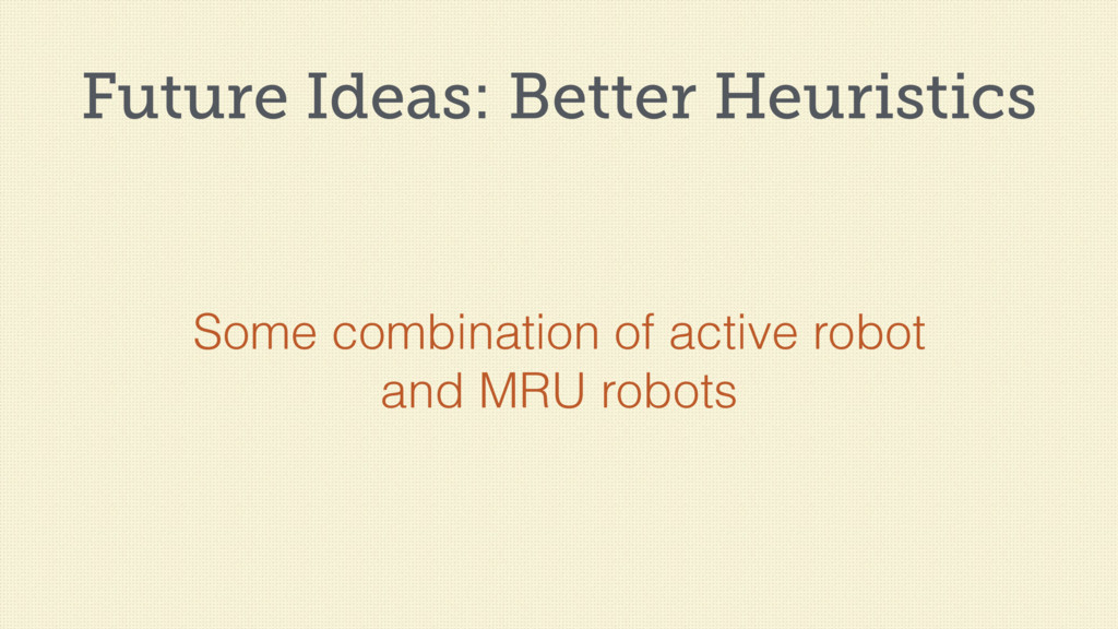 Future Ideas: Better Heuristics Some combinatio...