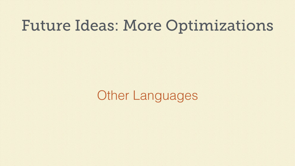Future Ideas: More Optimizations Other Languages