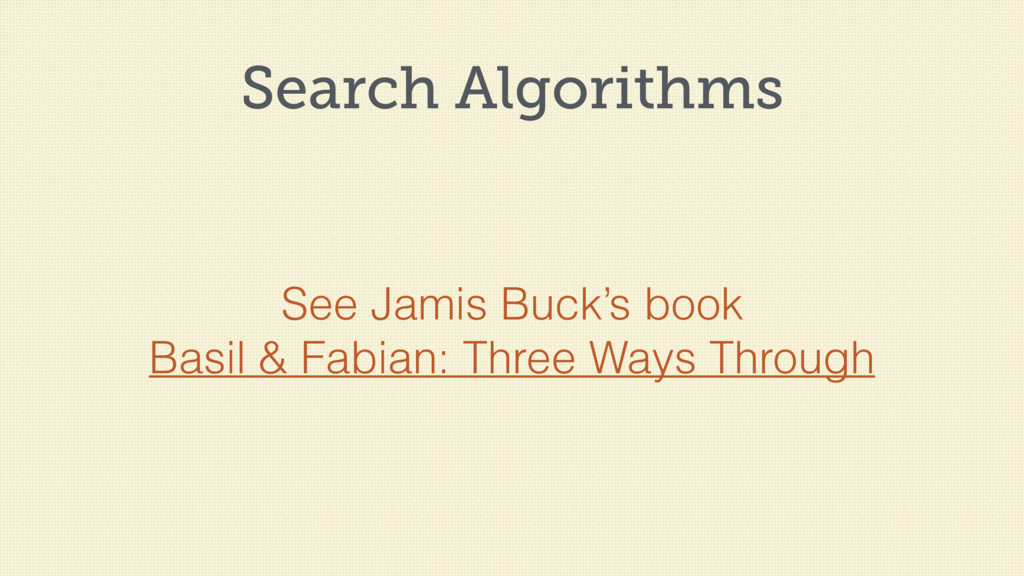 Search Algorithms See Jamis Buck's book Basil &...