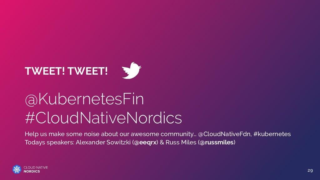 TWEET! TWEET! @KubernetesFin #CloudNativeNordic...