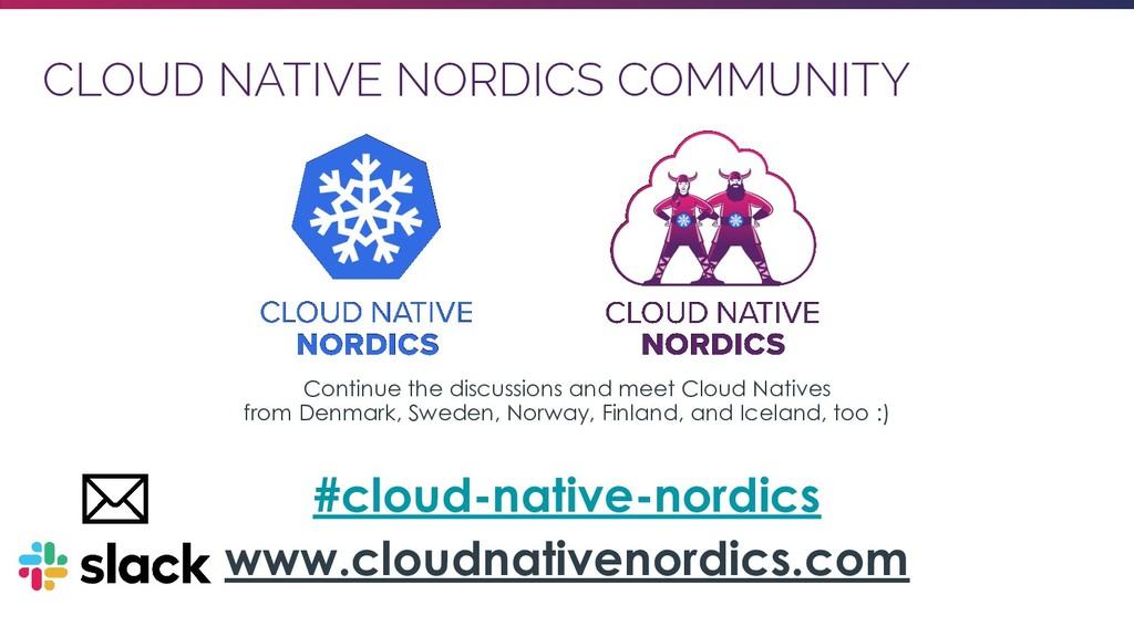 CLOUD NATIVE NORDICS COMMUNITY Continue the dis...