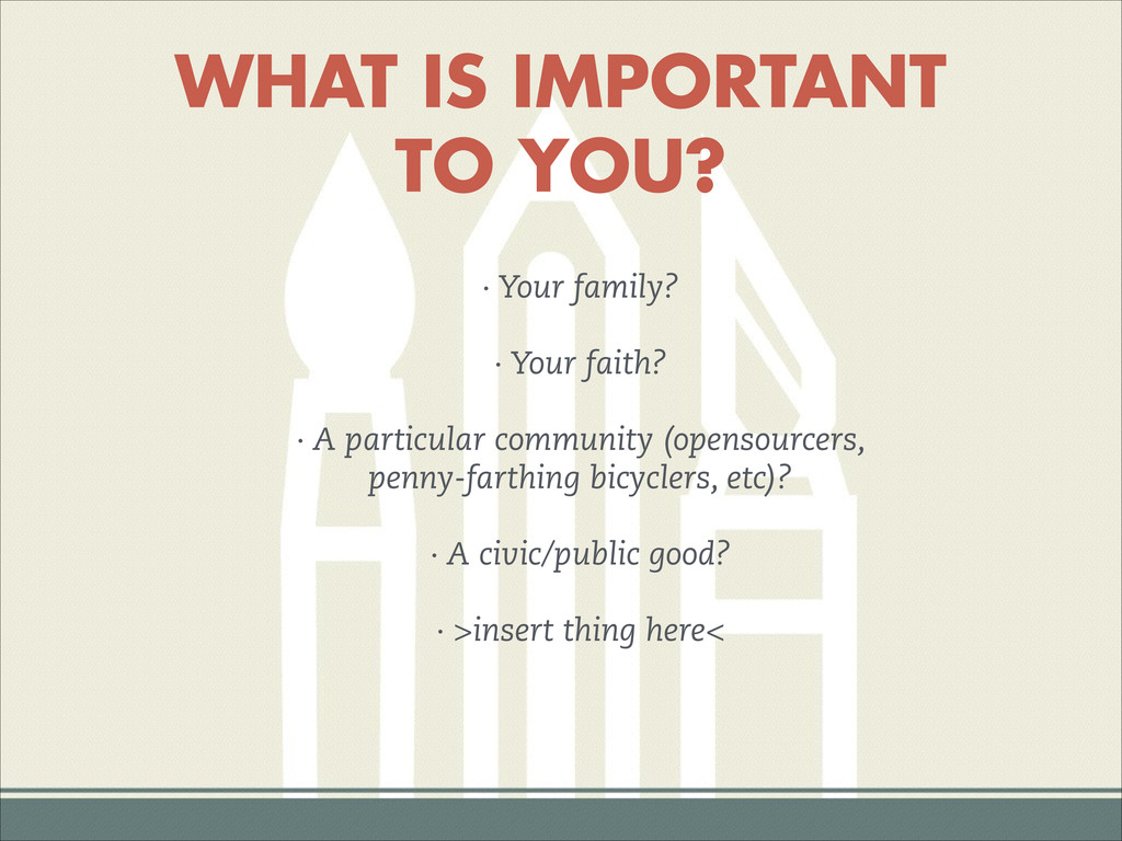 WHAT IS IMPORTANT TO YOU? · Your family? · Your...