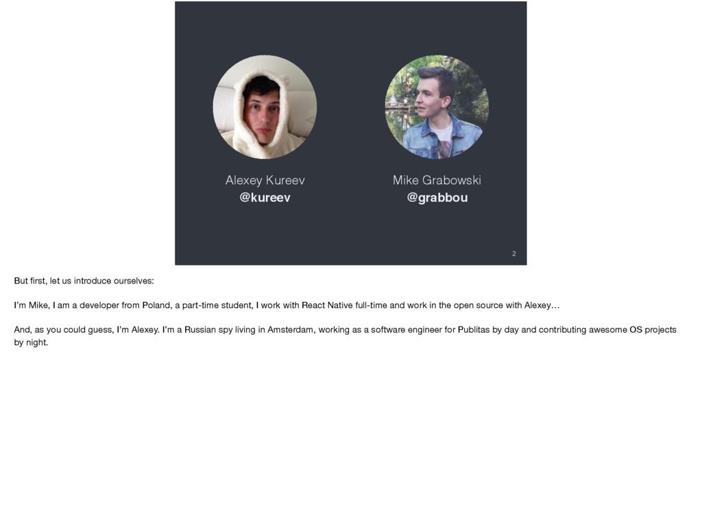 Mike Grabowski @grabbou Alexey Kureev @kureev 2...