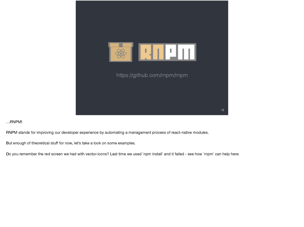 19 https://github.com/rnpm/rnpm …RNPM!  RNPM st...