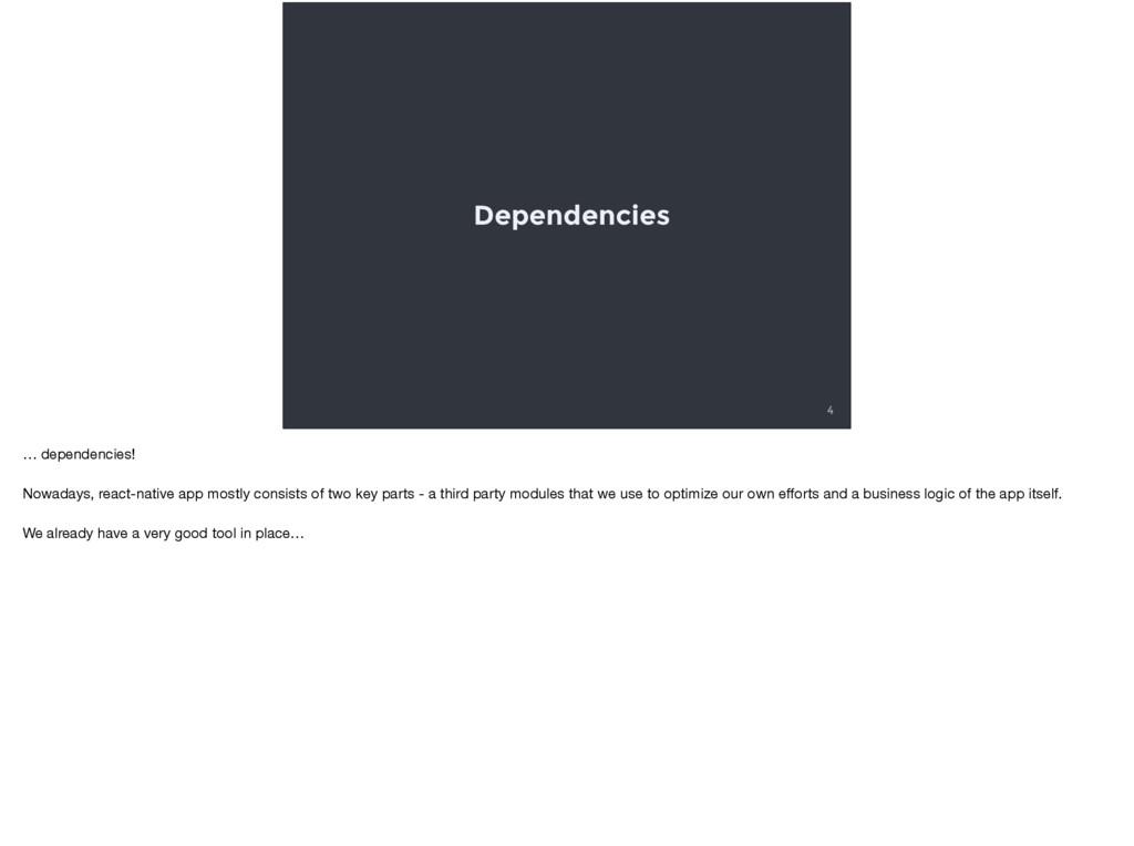 Dependencies 4 … dependencies!  Nowadays, react...