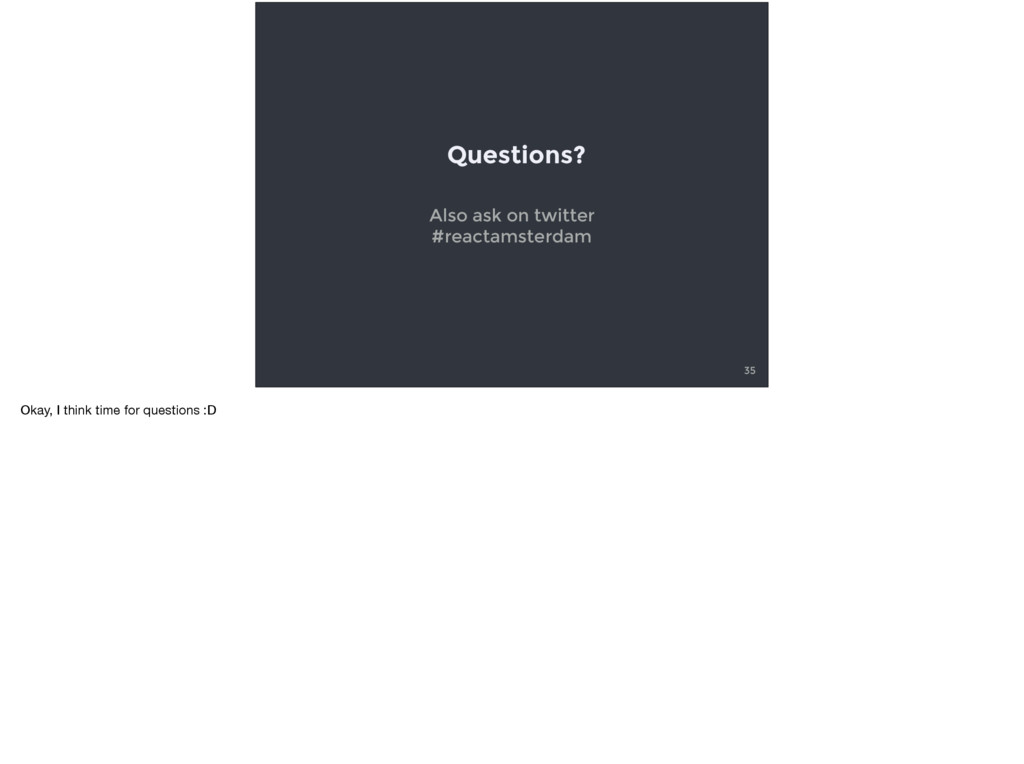 Questions? 35 Also ask on twitter #reactamster...