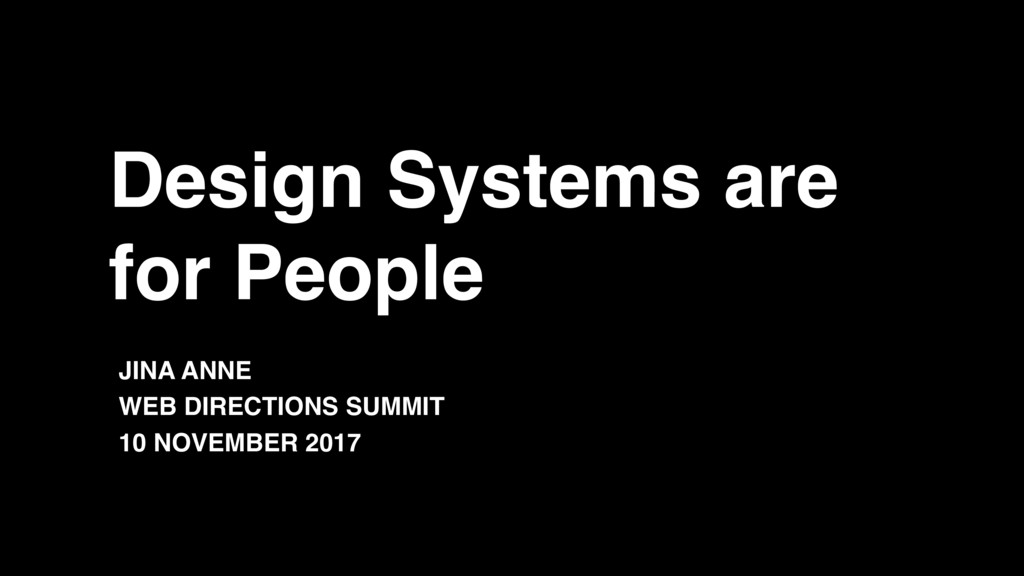 Design Systems are for People JINA ANNE