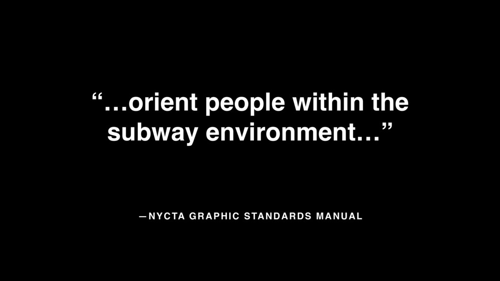 "—NYCTA GRAPHIC STANDARDS MANUAL ""…orient people..."