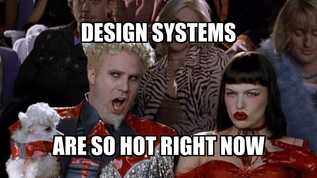 DESIGN SYSTEMS ARE SO HOT RIGHT NOW DESIGN SYST...