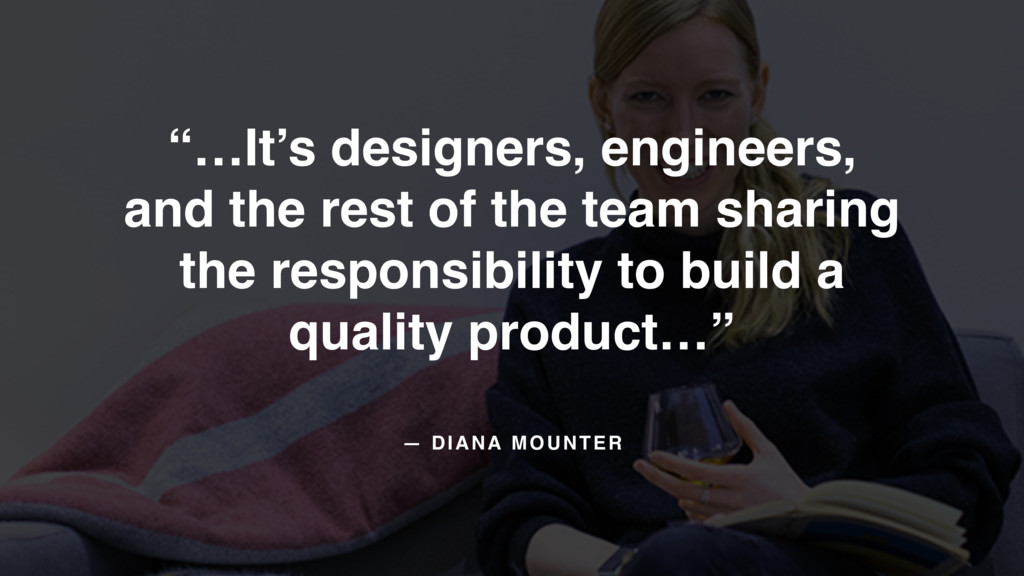 "— DIANA MOUNTER ""…It's designers, engineers,