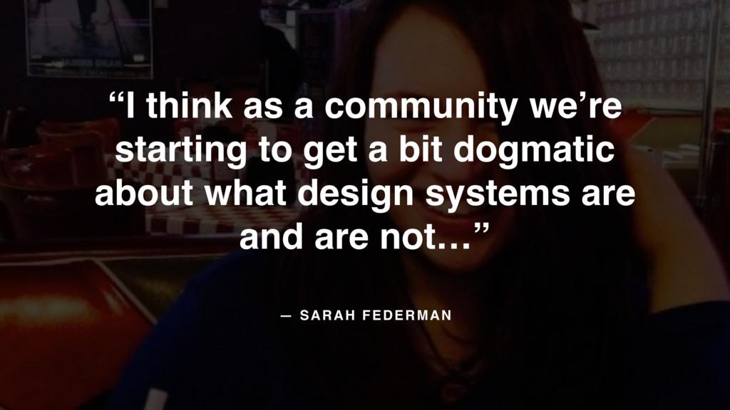 "— SARAH FEDERMAN ""I think as a community we're ..."