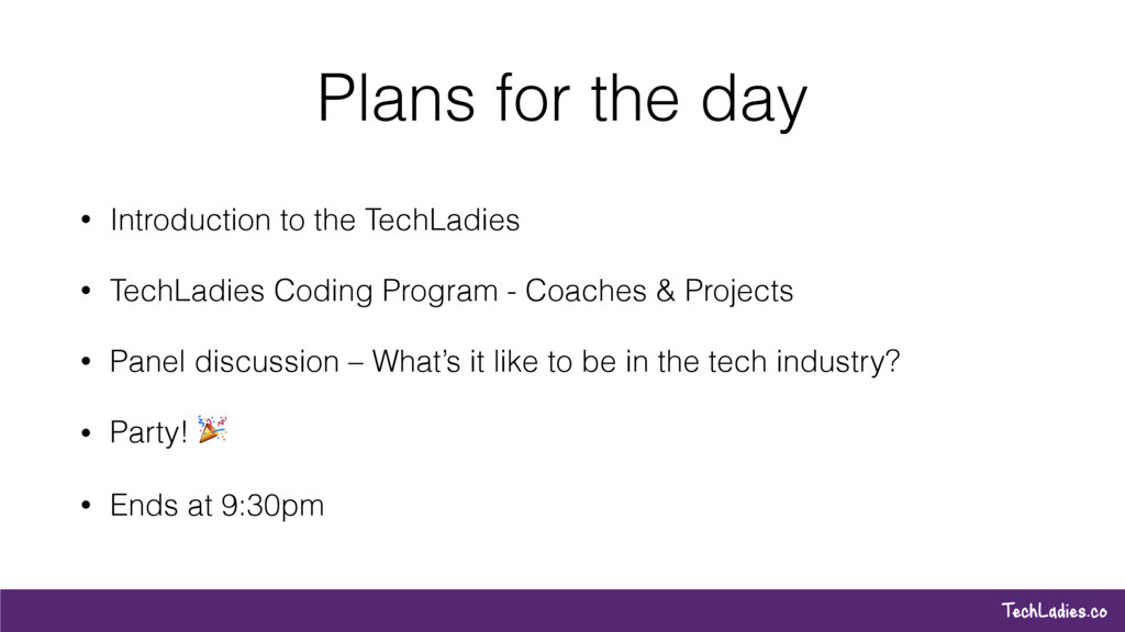 TechLadies.co Plans for the day • Introduction ...