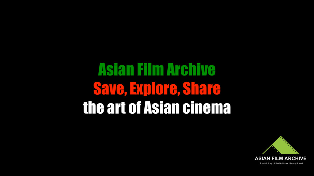 Asian Film Archive Save, Explore, Share the ar...