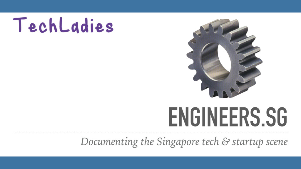 ENGINEERS.SG Documenting the Singapore tech & s...