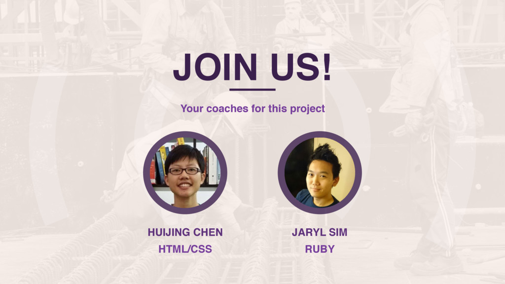 Your coaches for this project JOIN US! JARYL SI...