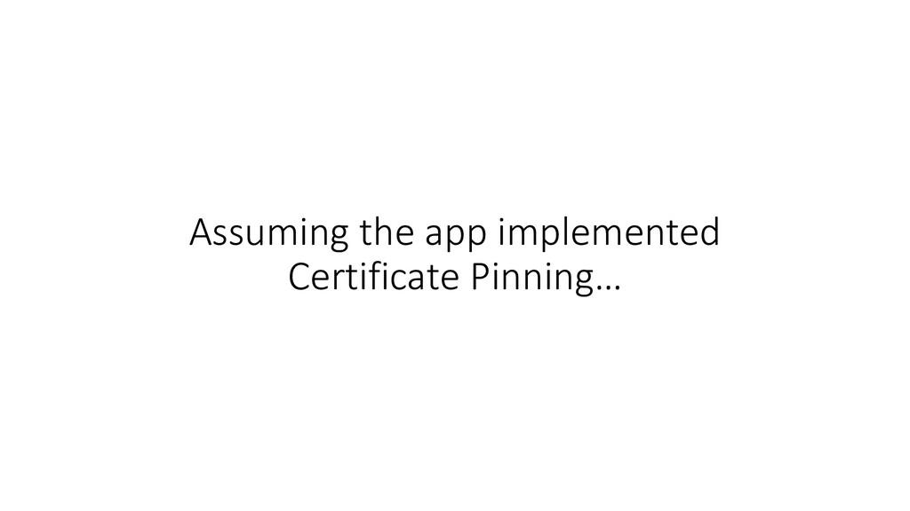 Assuming the app implemented Certificate Pinnin...