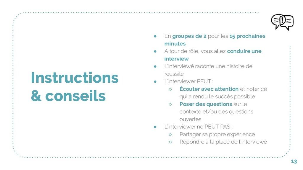 13 Instructions & conseils ● En groupes de 2 po...
