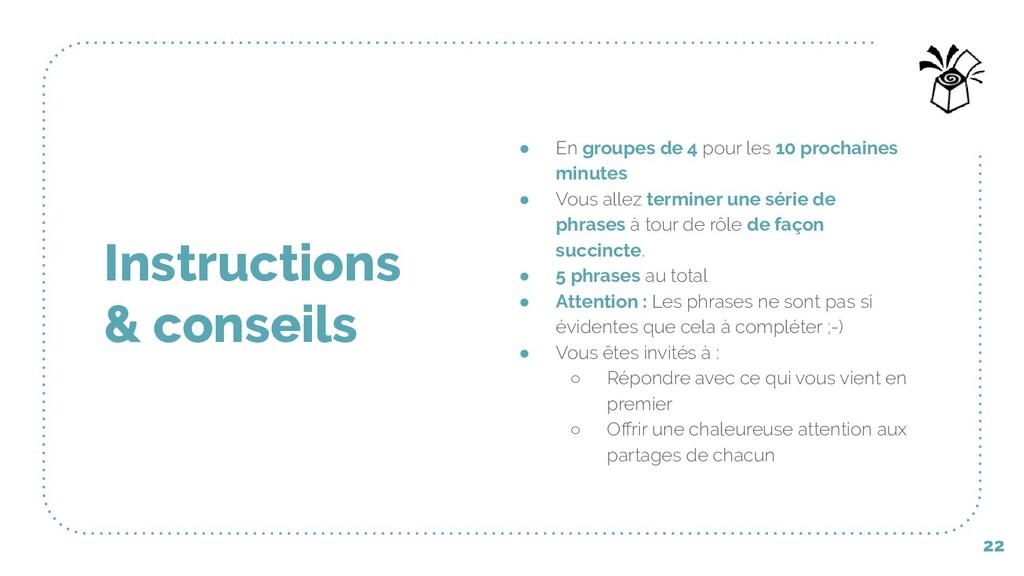 22 Instructions & conseils ● En groupes de 4 po...