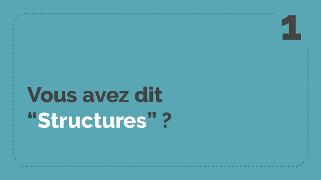 """Vous avez dit """"Structures"""" ? 1"""
