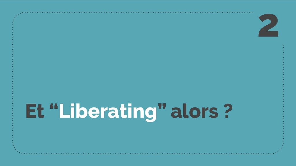 "Et ""Liberating"" alors ? 2"
