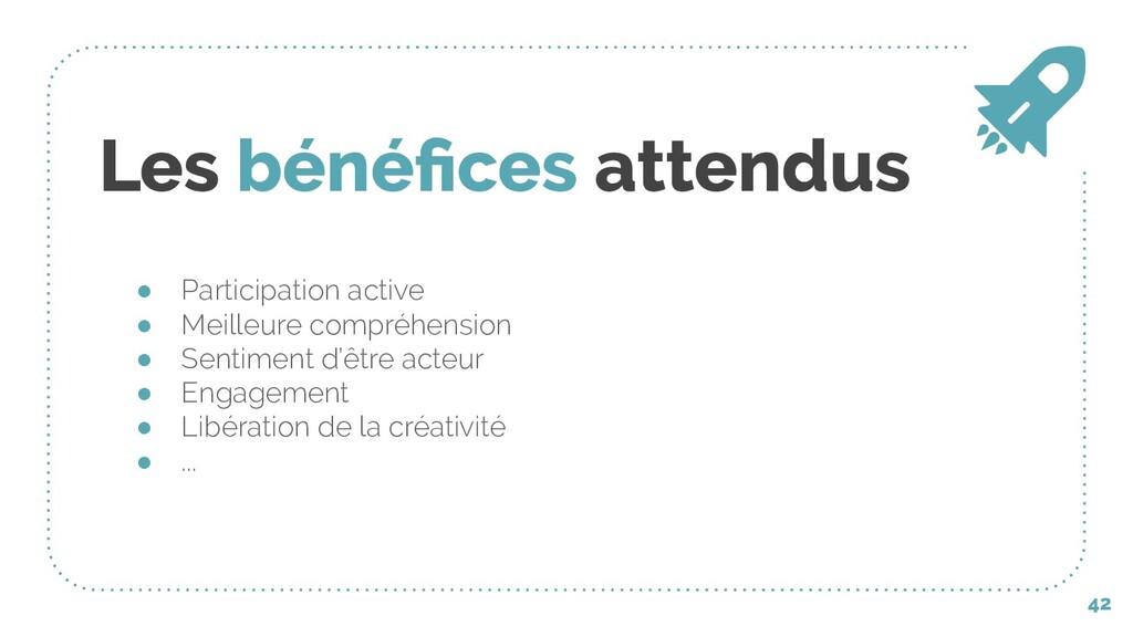 Les bénéfices attendus ● Participation active ● ...