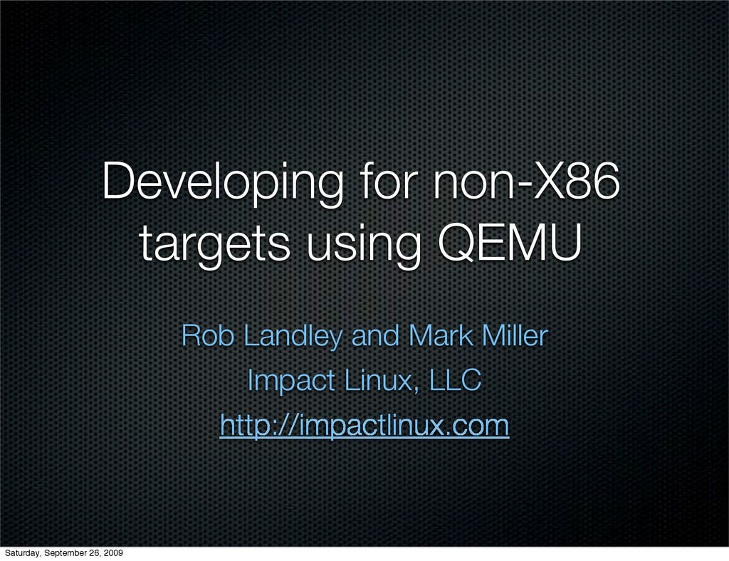 Developing for non-X86 targets using QEMU Rob L...