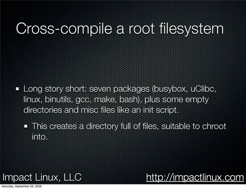 Impact Linux, LLC http://impactlinux.com Cross-...