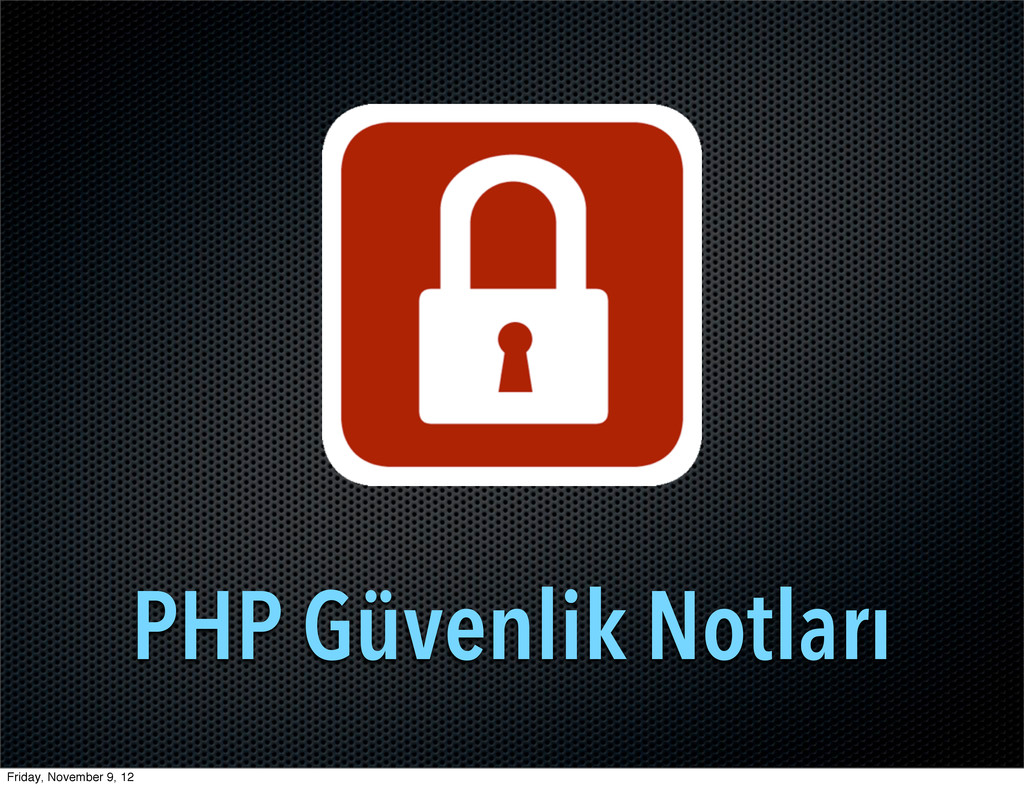 PHP Güvenlik Notları Friday, November 9, 12