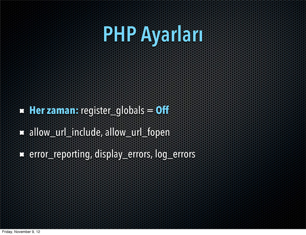 PHP Ayarları Her zaman: register_globals = Off ...