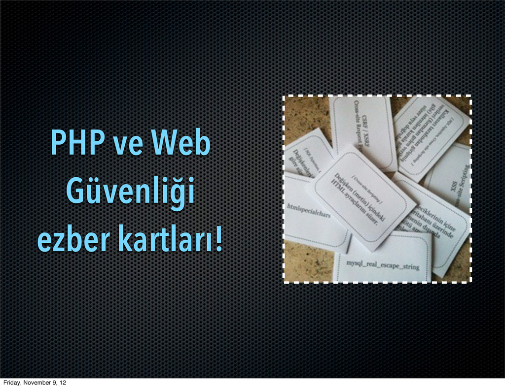 PHP ve Web Güvenliği ezber kartları! Friday, No...