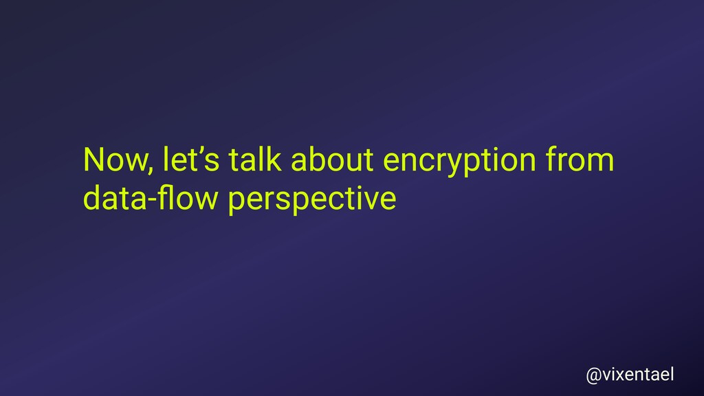 Now, let's talk about encryption from data-flow ...