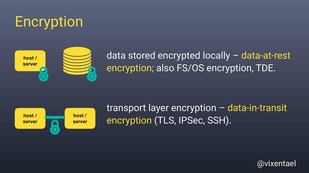 @vixentael Encryption data stored encrypted loc...