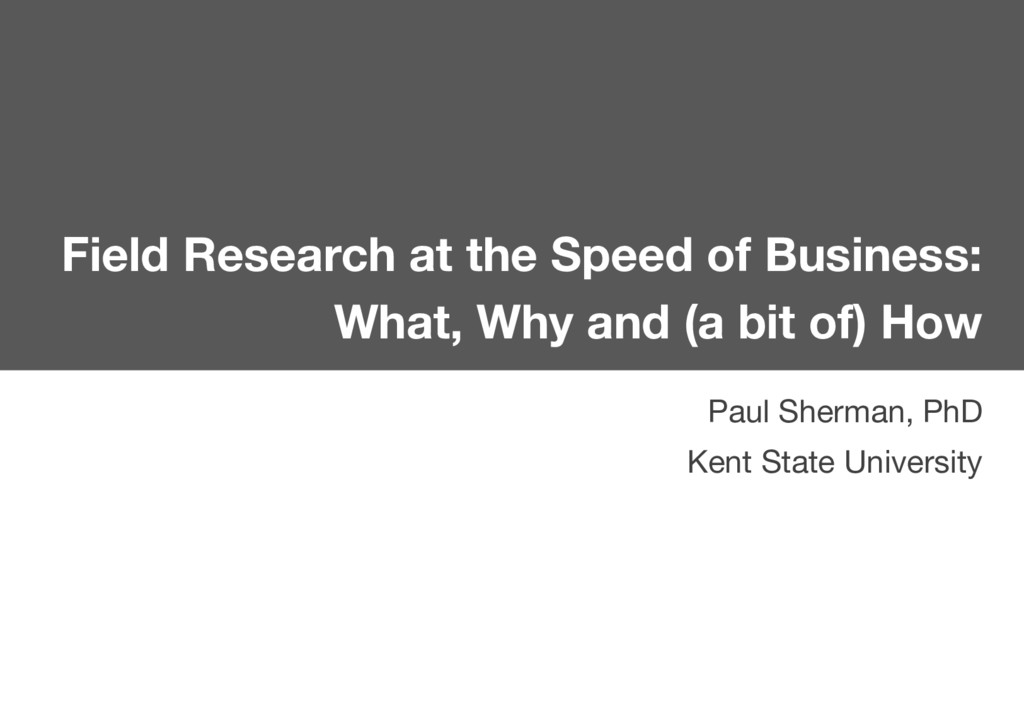 Field Research at the Speed of Business: What, ...